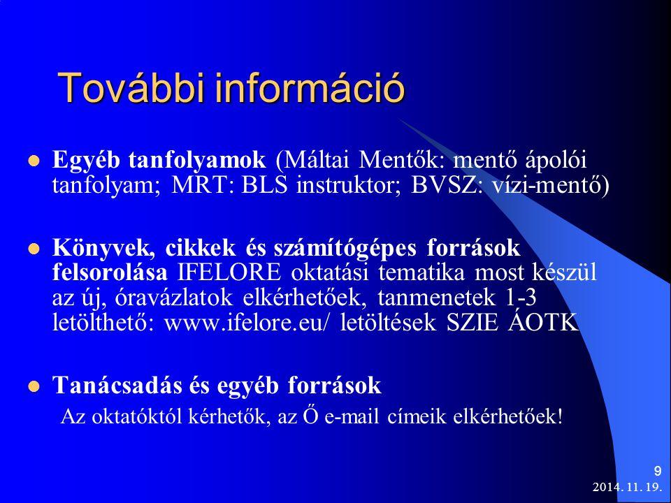 További információ Egyéb tanfolyamok (Máltai Mentők: mentő ápolói tanfolyam; MRT: BLS instruktor; BVSZ: vízi-mentő)
