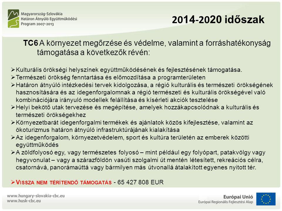 2014-2020 időszak TC6 A környezet megőrzése és védelme, valamint a forráshatékonyság támogatása a következők révén: