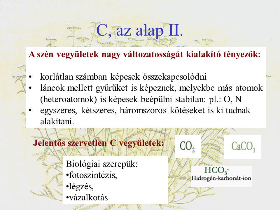C, az alap II. A szén vegyületek nagy változatosságát kialakító tényezők: korlátlan számban képesek összekapcsolódni.