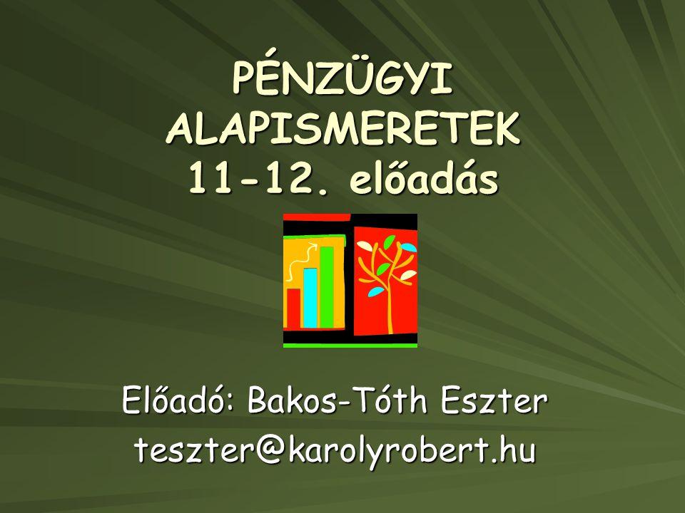 PÉNZÜGYI ALAPISMERETEK 11-12. előadás
