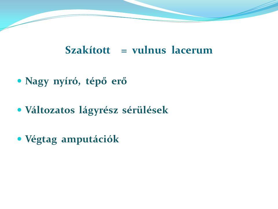 Szakított = vulnus lacerum