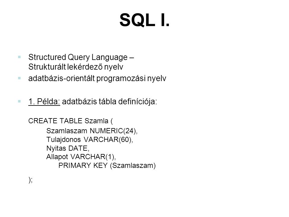 SQL I. CREATE TABLE Szamla (