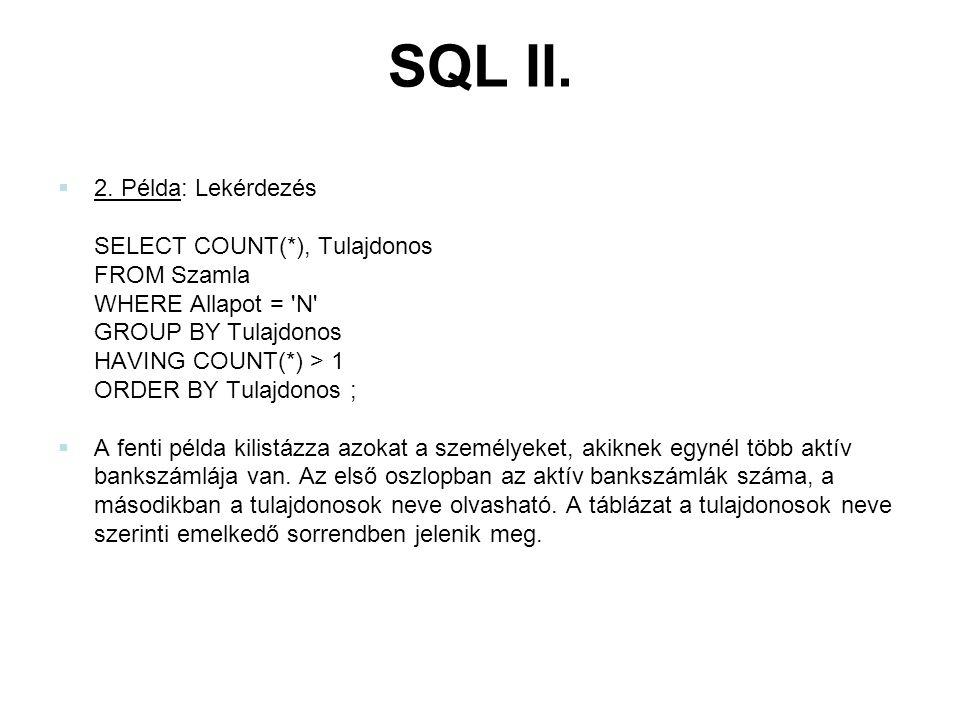 SQL II. 2. Példa: Lekérdezés SELECT COUNT(*), Tulajdonos FROM Szamla