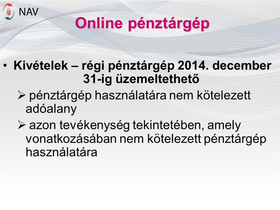 Online pénztárgép Kivételek – régi pénztárgép 2014. december 31-ig üzemeltethető. pénztárgép használatára nem kötelezett adóalany.