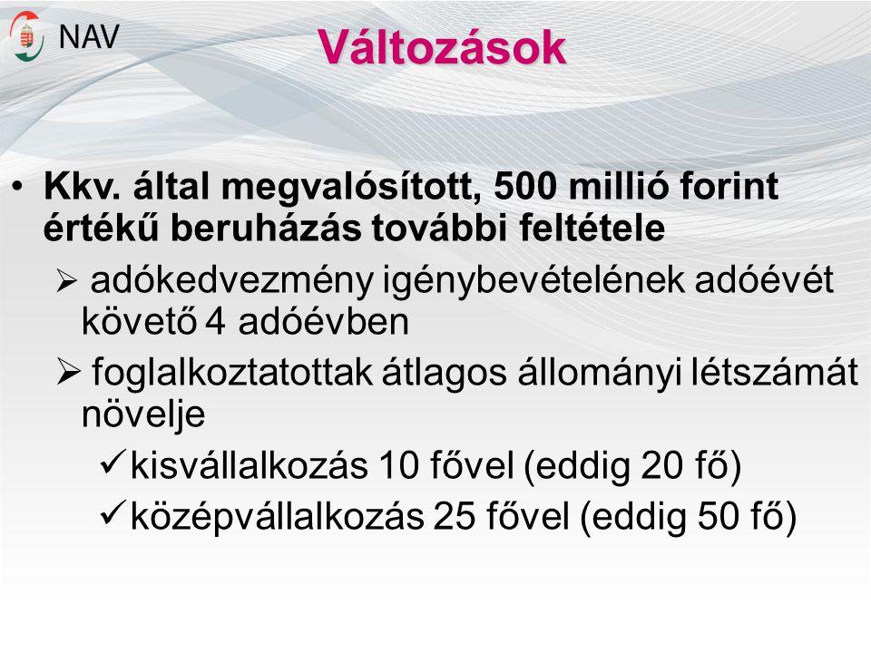 Változások Kkv. által megvalósított, 500 millió forint értékű beruházás további feltétele. adókedvezmény igénybevételének adóévét követő 4 adóévben.