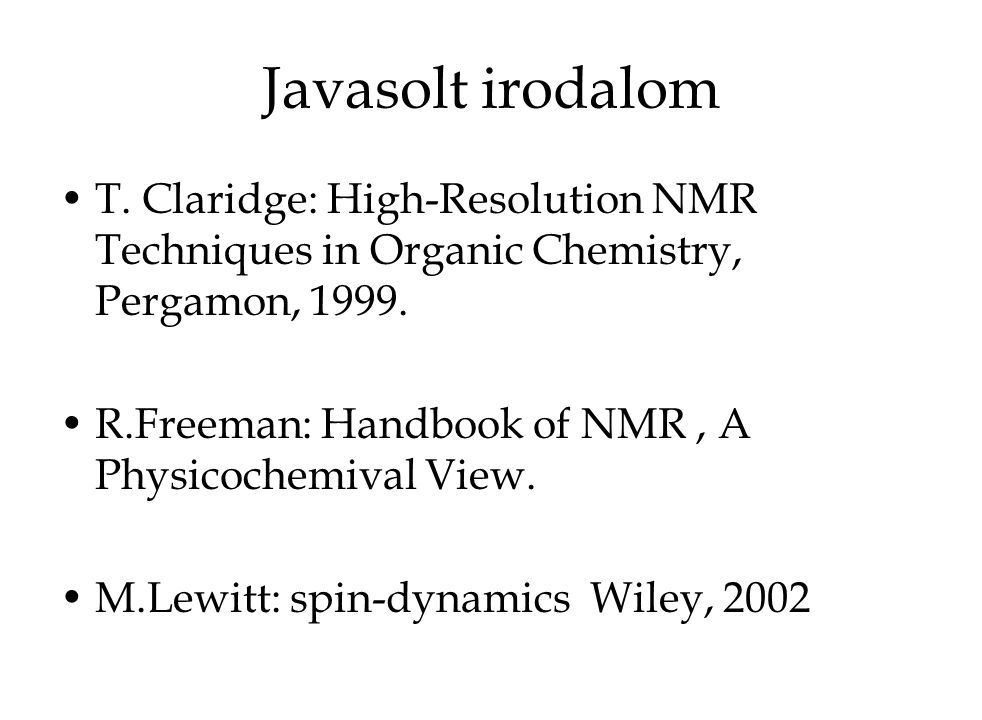 Javasolt irodalom T. Claridge: High-Resolution NMR Techniques in Organic Chemistry, Pergamon, 1999.