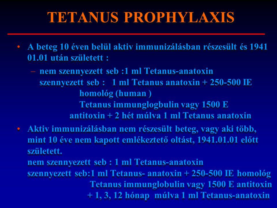 TETANUS PROPHYLAXIS A beteg 10 éven belül aktiv immunizálásban részesült és 1941 01.01 után született :