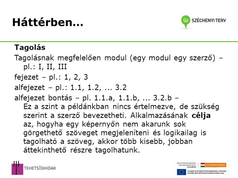 Háttérben… Tagolás. Tagolásnak megfelelően modul (egy modul egy szerző) – pl.: I, II, III. fejezet – pl.: 1, 2, 3.