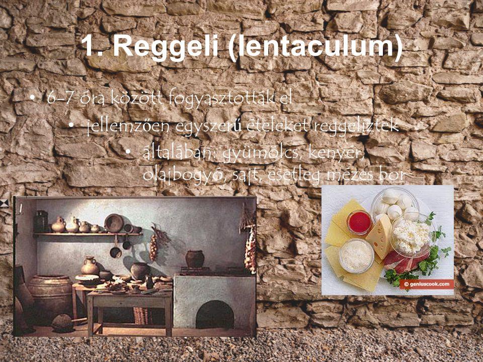1. Reggeli (Ientaculum) 6-7 óra között fogyasztották el