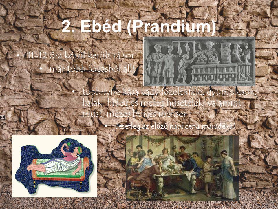 2. Ebéd (Prandium) 11-12 óra körül került rá sor