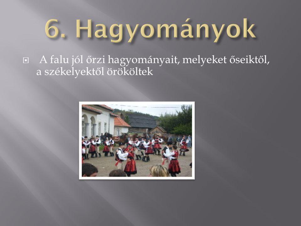 6. Hagyományok A falu jól őrzi hagyományait, melyeket őseiktől, a székelyektől örököltek