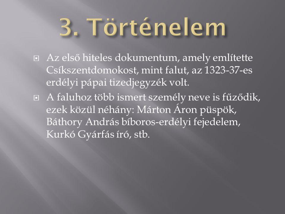 3. Történelem Az első hiteles dokumentum, amely említette Csíkszentdomokost, mint falut, az 1323-37-es erdélyi pápai tizedjegyzék volt.