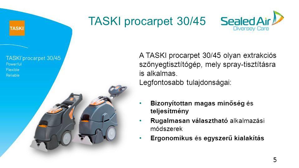 TASKI procarpet 30/45 A TASKI procarpet 30/45 olyan extrakciós szőnyegtisztítógép, mely spray-tisztításra is alkalmas. Legfontosabb tulajdonságai:
