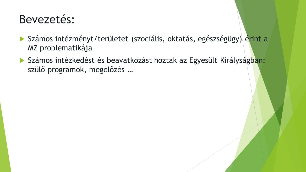 Bevezetés: Számos intézményt/területet (szociális, oktatás, egészségügy) érint a MZ problematikája.
