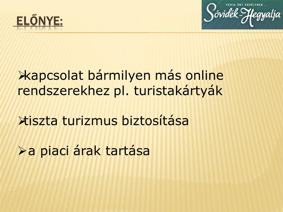 ELŐNYE: kapcsolat bármilyen más online rendszerekhez pl. turistakártyák. tiszta turizmus biztosítása.