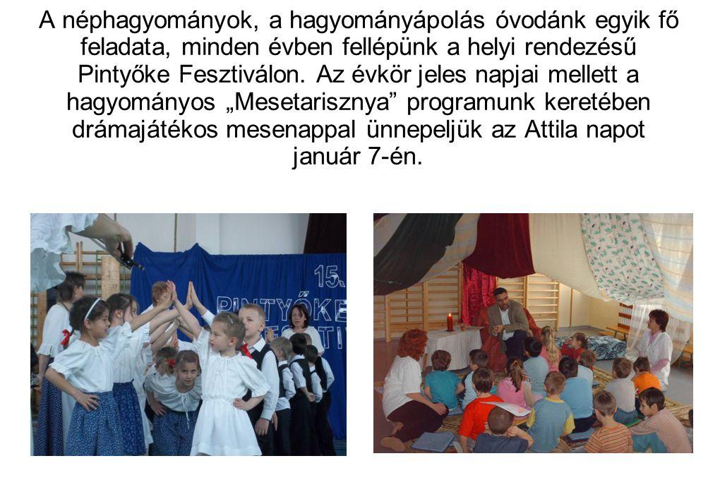 A néphagyományok, a hagyományápolás óvodánk egyik fő feladata, minden évben fellépünk a helyi rendezésű Pintyőke Fesztiválon.