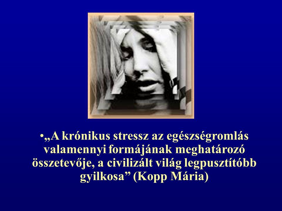 """""""A krónikus stressz az egészségromlás valamennyi formájának meghatározó összetevője, a civilizált világ legpusztítóbb gyilkosa (Kopp Mária)"""