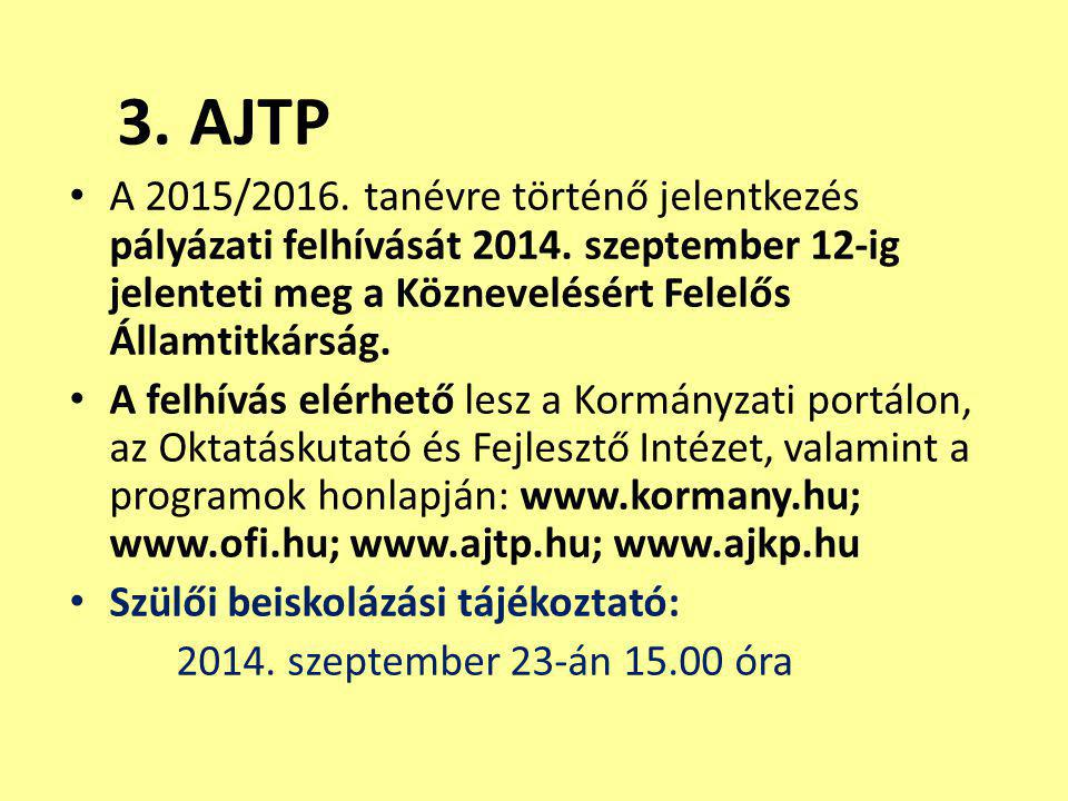 3. AJTP A 2015/2016. tanévre történő jelentkezés pályázati felhívását 2014. szeptember 12-ig jelenteti meg a Köznevelésért Felelős Államtitkárság.