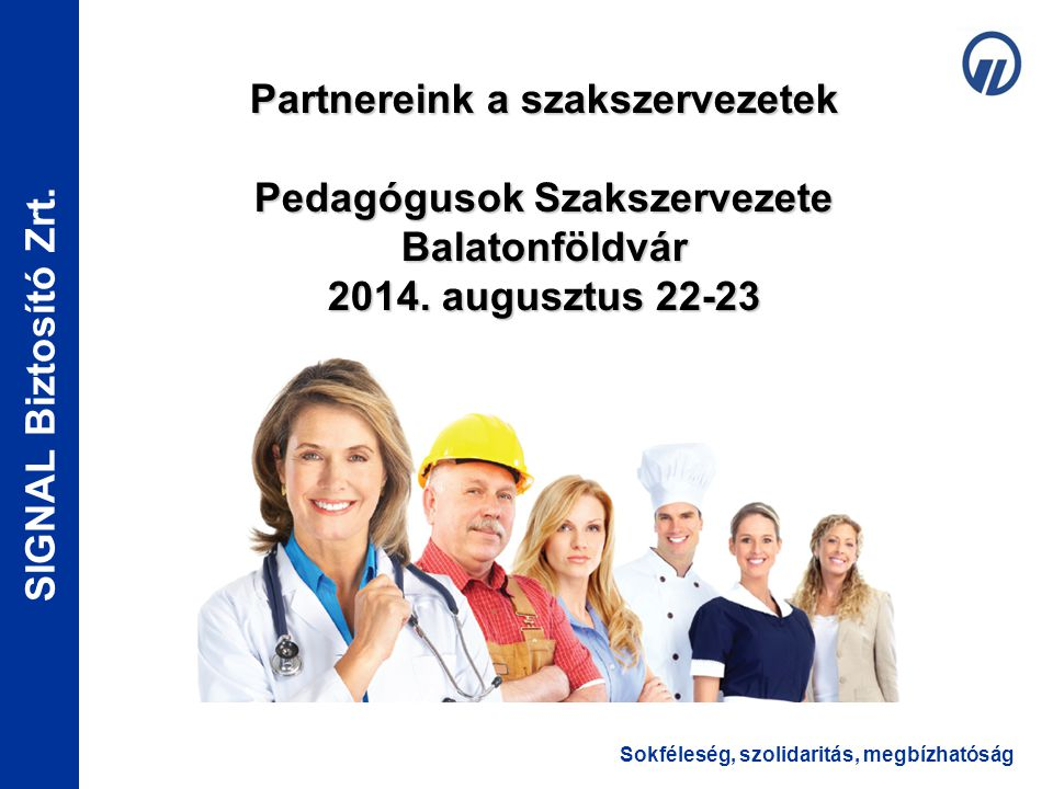 Partnereink a szakszervezetek Pedagógusok Szakszervezete Balatonföldvár 2014. augusztus 22-23
