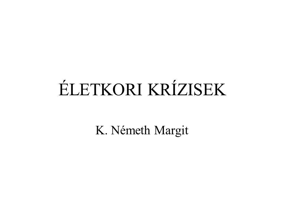 ÉLETKORI KRÍZISEK K. Németh Margit