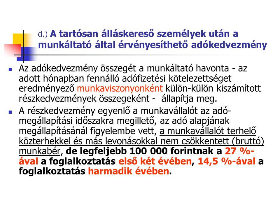 d.) A tartósan álláskereső személyek után a munkáltató által érvényesíthető adókedvezmény