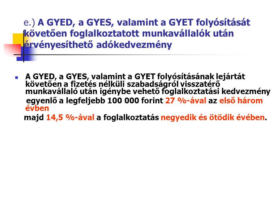 e.) A GYED, a GYES, valamint a GYET folyósítását követően foglalkoztatott munkavállalók után érvényesíthető adókedvezmény