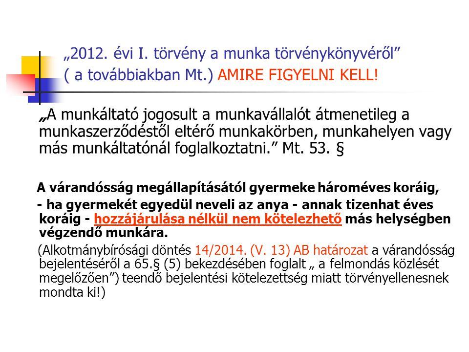 """""""2012. évi I. törvény a munka törvénykönyvéről ( a továbbiakban Mt"""