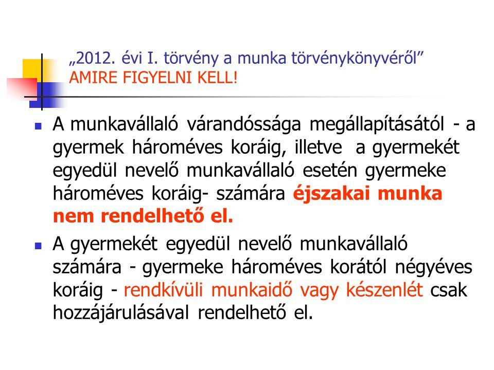 """""""2012. évi I. törvény a munka törvénykönyvéről AMIRE FIGYELNI KELL!"""