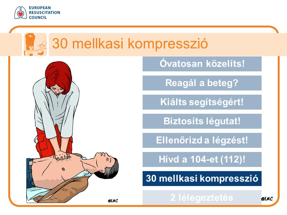 30 mellkasi kompresszió Óvatosan közelíts! Approach safely