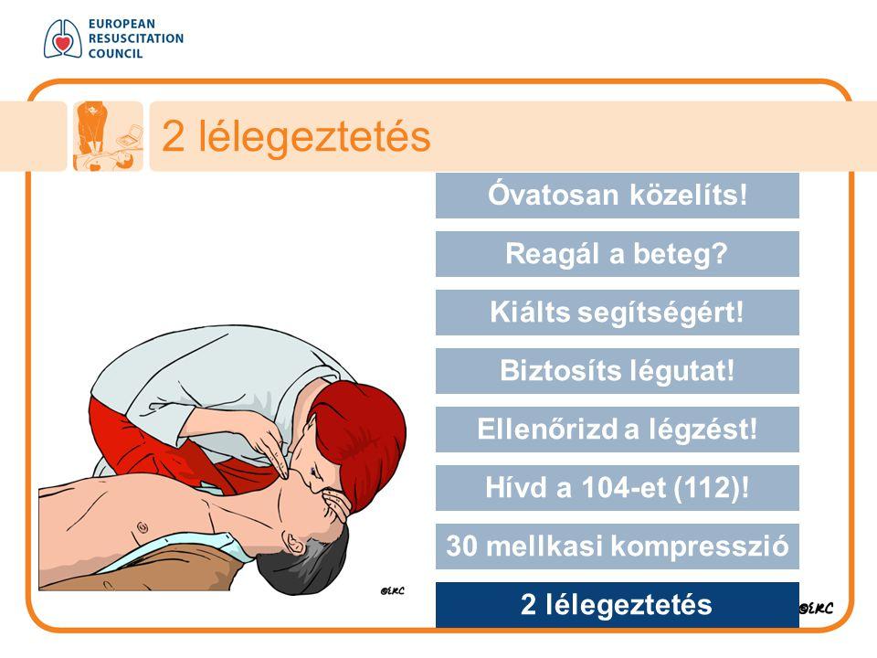 2 lélegeztetés Óvatosan közelíts! Approach safely Reagál a beteg