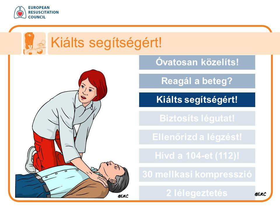 Kiálts segítségért! Óvatosan közelíts! Approach safely Reagál a beteg