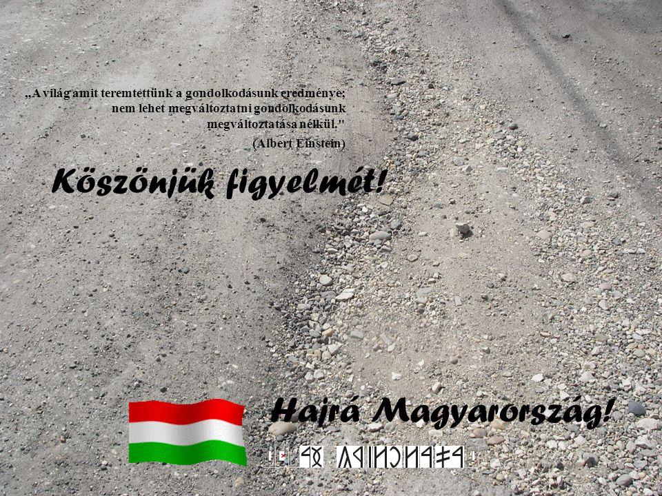 Köszönjük figyelmét! Hajrá Magyarország!
