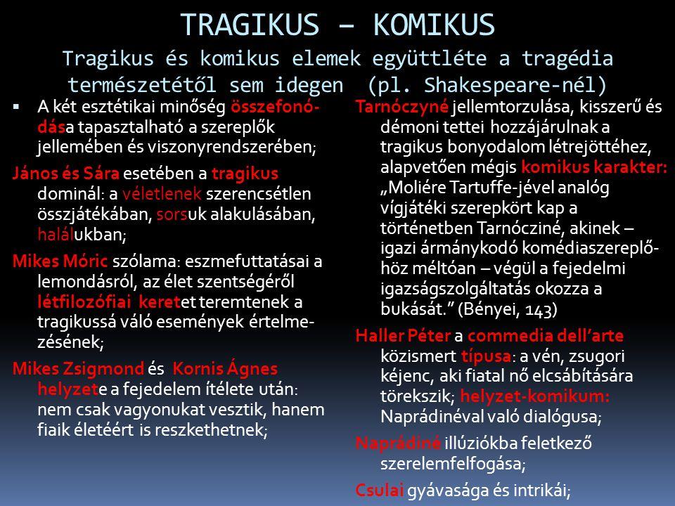 TRAGIKUS – KOMIKUS Tragikus és komikus elemek együttléte a tragédia természetétől sem idegen (pl. Shakespeare-nél)