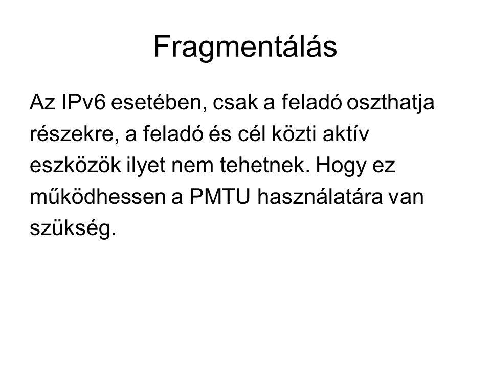 Fragmentálás Az IPv6 esetében, csak a feladó oszthatja