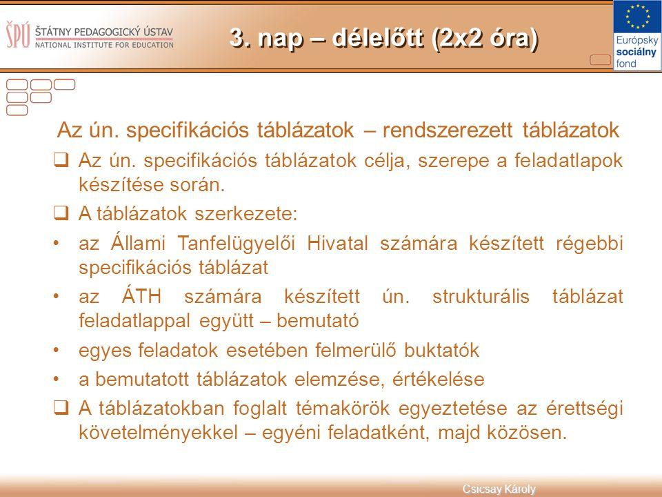3. nap – délelőtt (2x2 óra) Az ún. specifikációs táblázatok – rendszerezett táblázatok.
