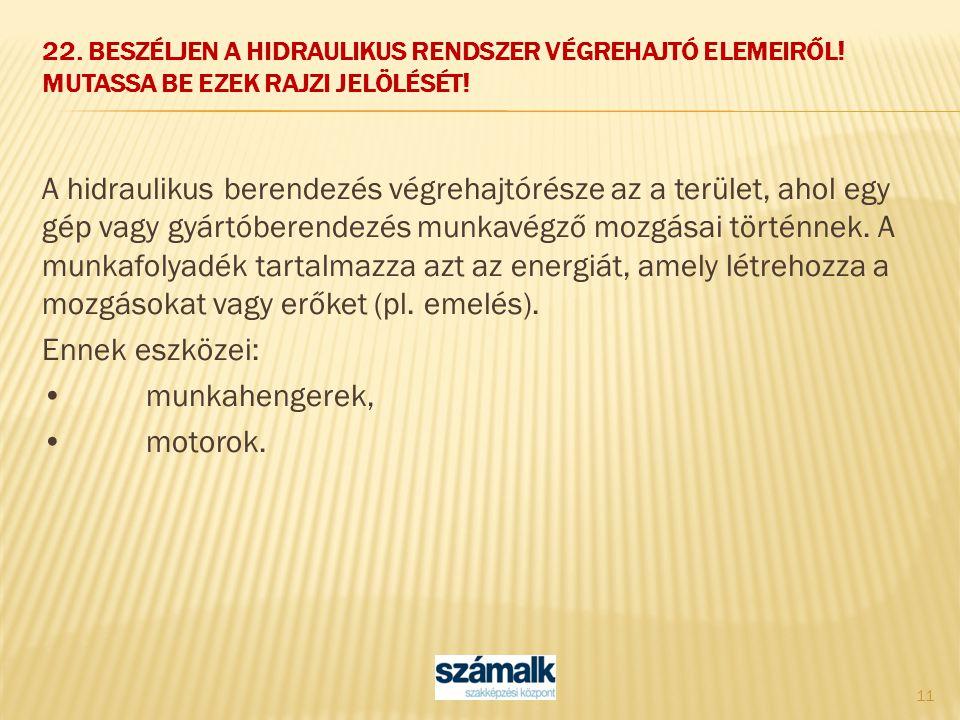 22. Beszéljen a hidraulikus rendszer végrehajtó elemeiről