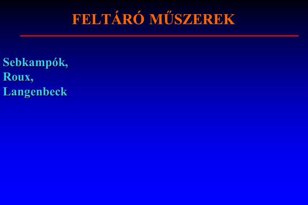 FELTÁRÓ MŰSZEREK Sebkampók, Roux, Langenbeck