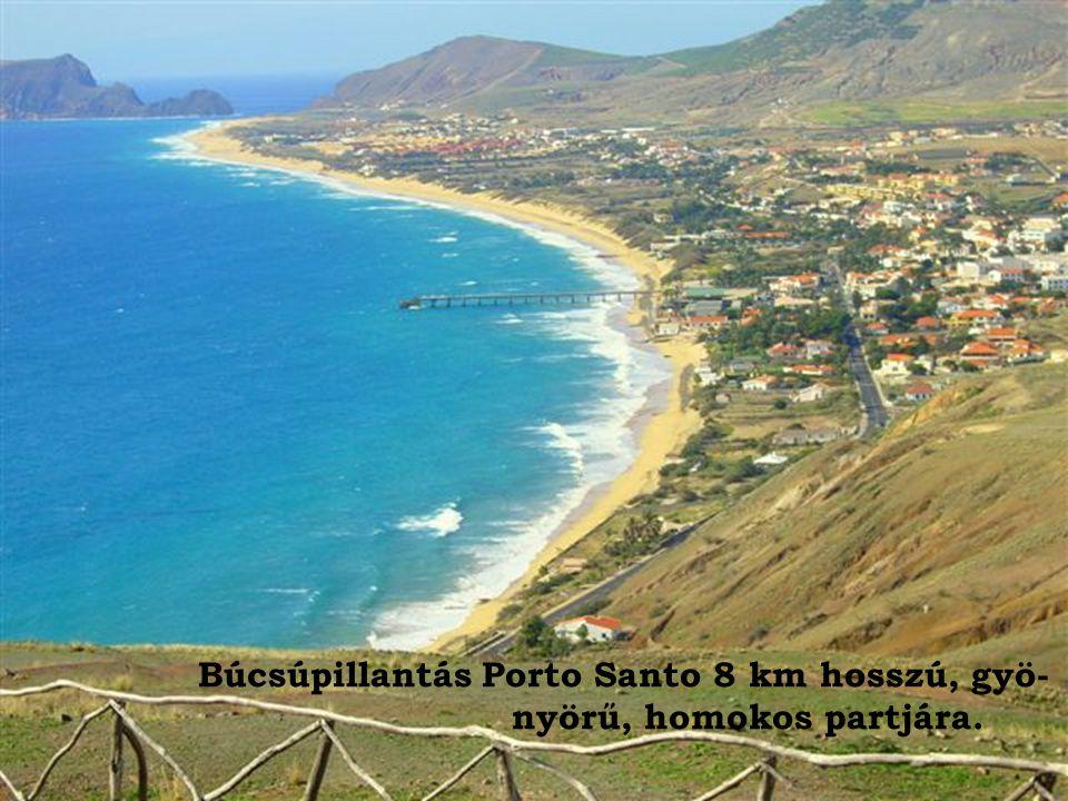 Búcsúpillantás Porto Santo 8 km hosszú, gyö-