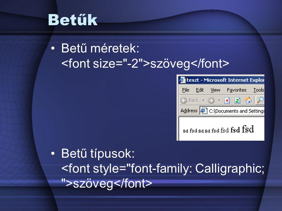 Betűk Betű méretek: <font size= -2 >szöveg</font>
