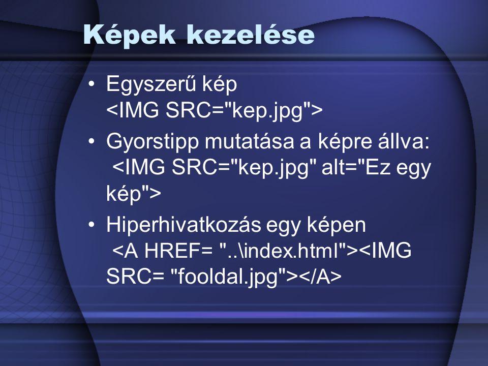 Képek kezelése Egyszerű kép <IMG SRC= kep.jpg >