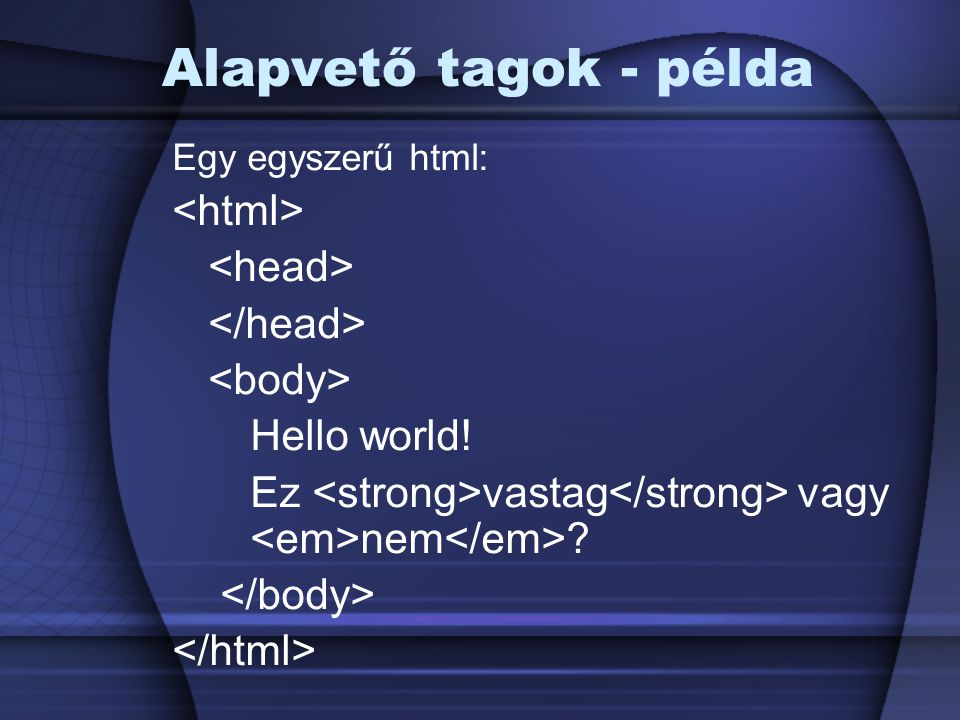 Alapvető tagok - példa <html> <head> </head>