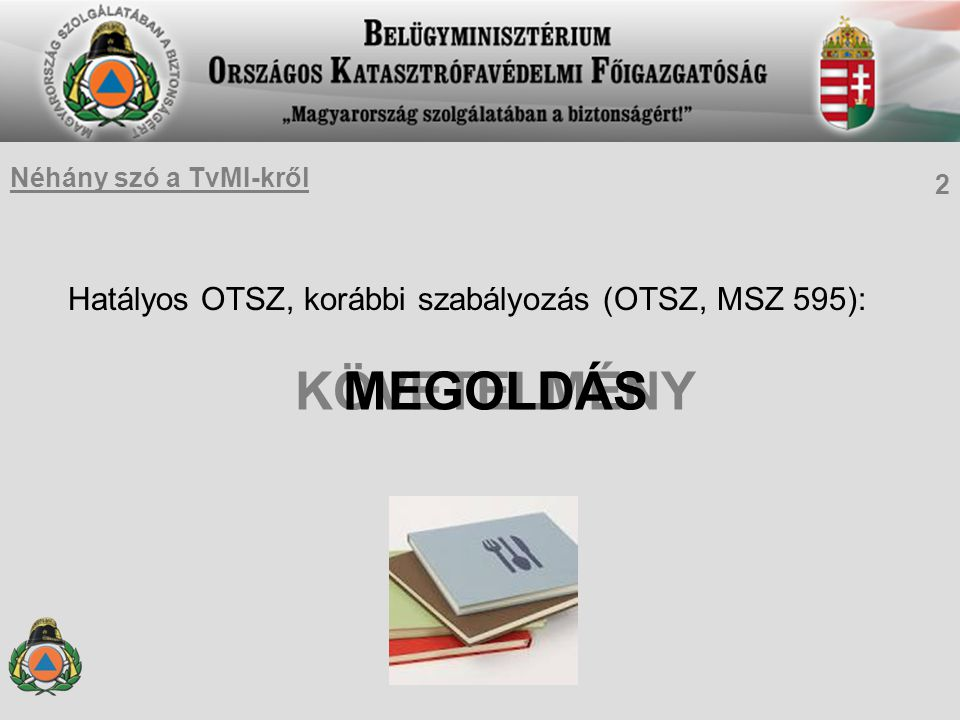 Néhány szó a TvMI-kről Hatályos OTSZ, korábbi szabályozás (OTSZ, MSZ 595): 2 MEGOLDÁS KÖVETELMÉNY