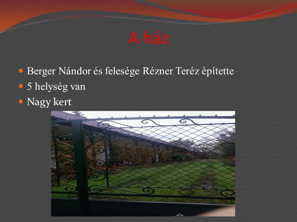 A ház Berger Nándor és felesége Rézner Teréz építette 5 helység van