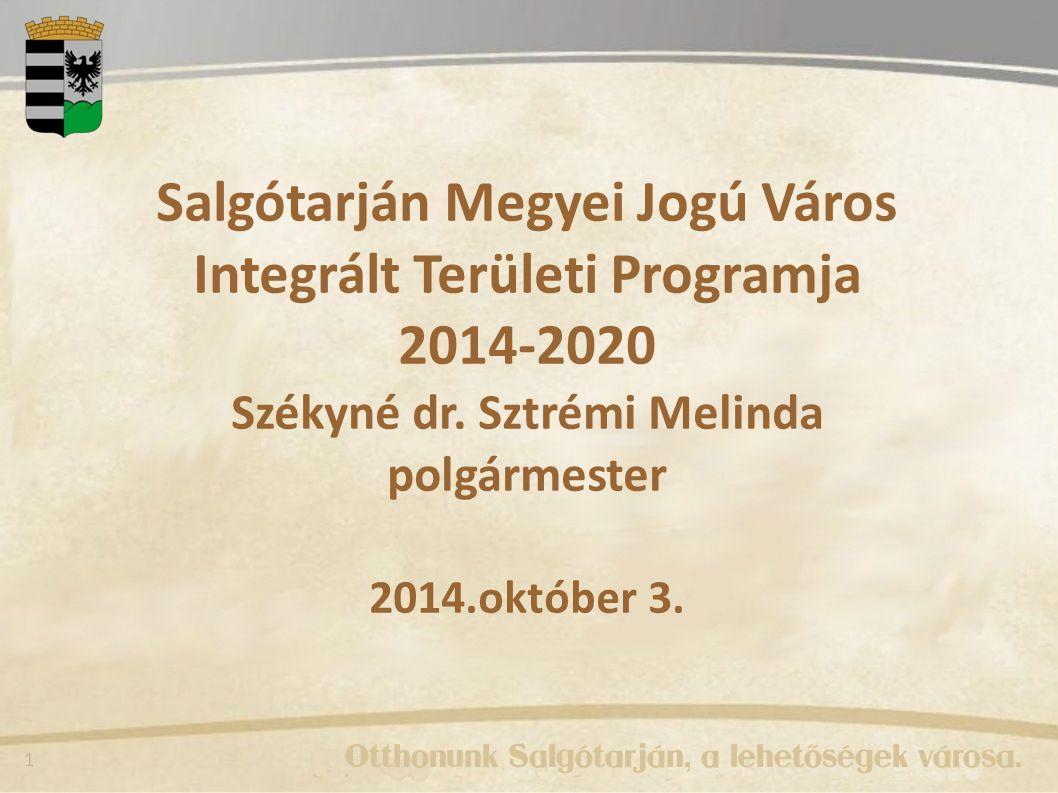 Salgótarján Megyei Jogú Város Integrált Területi Programja 2014-2020 Székyné dr. Sztrémi Melinda polgármester 2014.október 3.