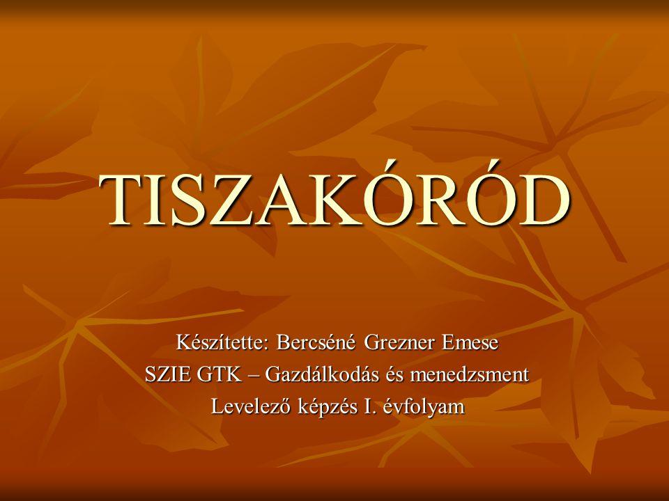 TISZAKÓRÓD Készítette: Bercséné Grezner Emese