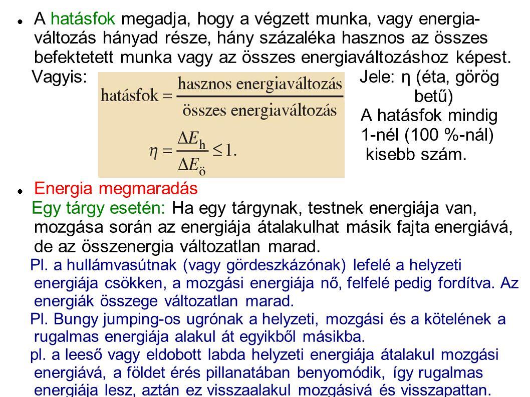 Vagyis: Jele: η (éta, görög betű) A hatásfok mindig 1-nél (100 %-nál)