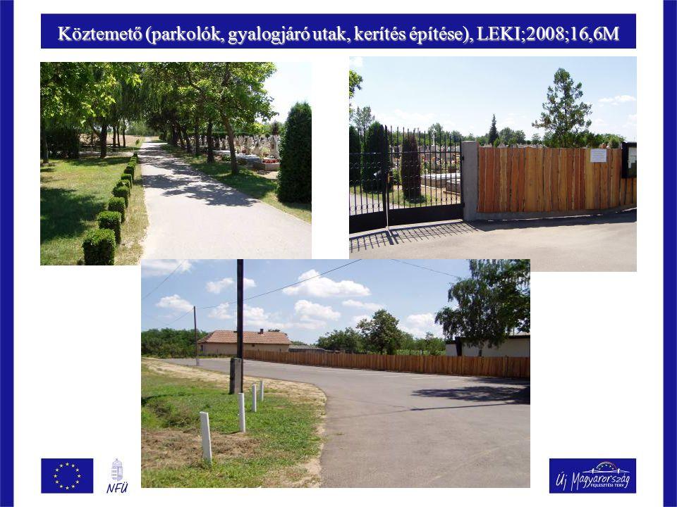 Köztemető (parkolók, gyalogjáró utak, kerítés építése), LEKI;2008;16,6M