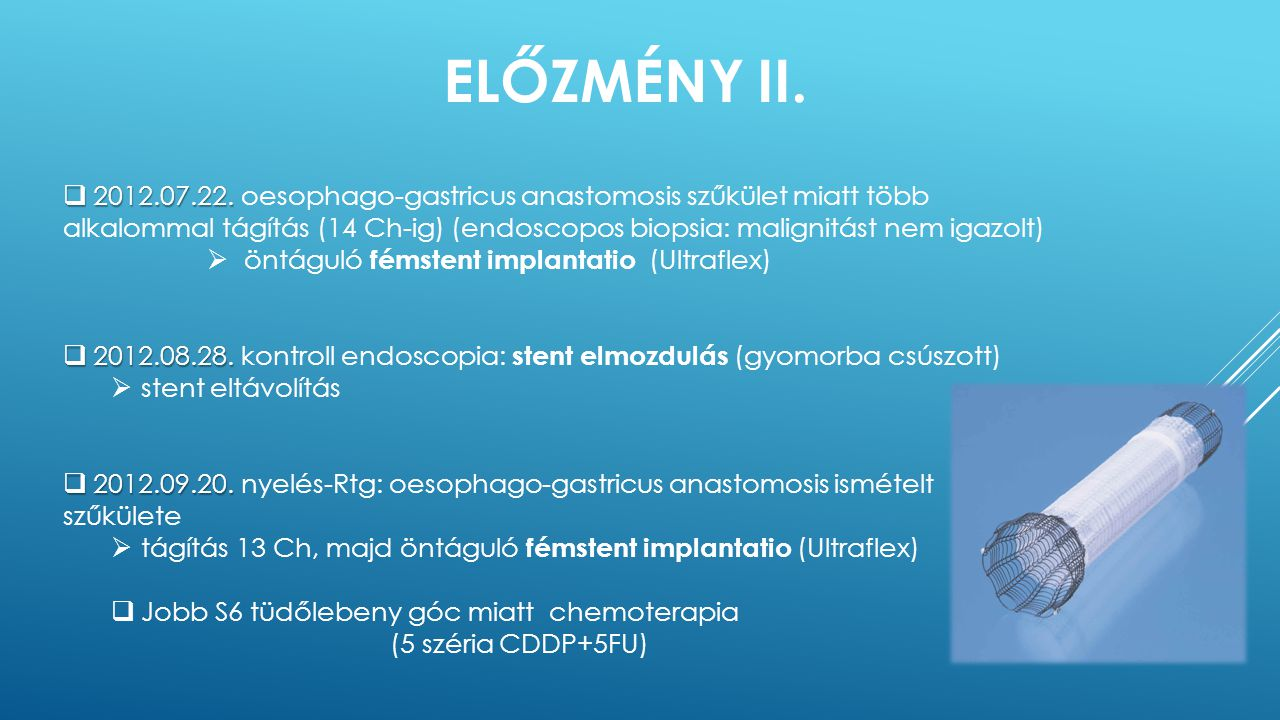 Előzmény II. 2012.07.22. oesophago-gastricus anastomosis szűkület miatt több.