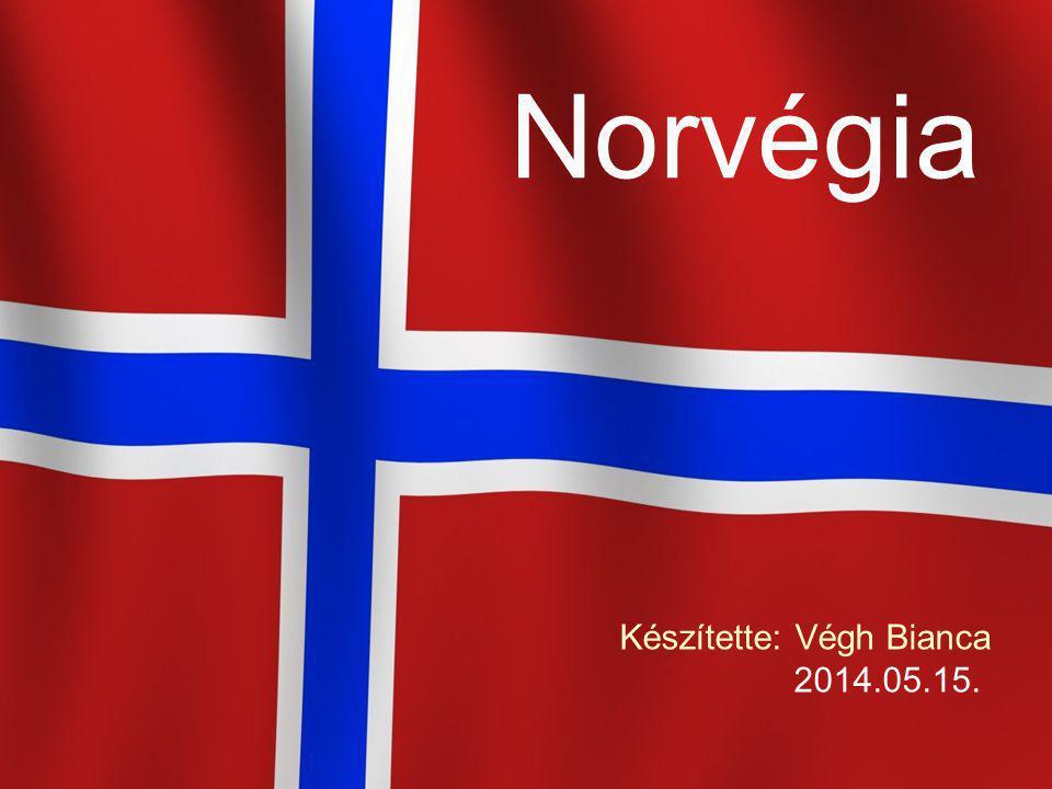 Norvégia Készítette: Végh Bianca 2014.05.15.