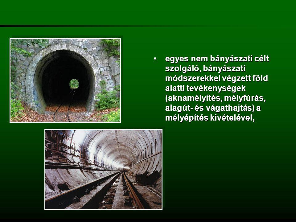 egyes nem bányászati célt szolgáló, bányászati módszerekkel végzett föld alatti tevékenységek (aknamélyítés, mélyfúrás, alagút- és vágathajtás) a mélyépítés kivételével,
